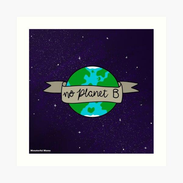 No Planet B Art Print