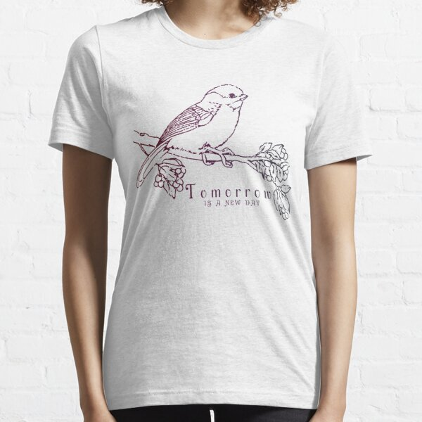 Tomorrow is A New Day Bird Essential T-Shirt