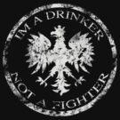 Polish Im a Drinker not a Fighter t shirt by PolishArt