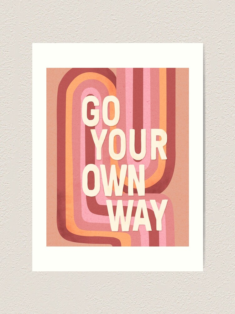 Alternate view of Go your own way Art Print