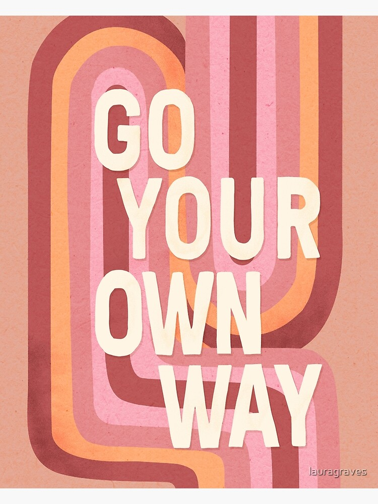 Go your own way by lauragraves