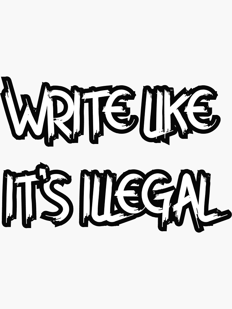 Write Like It's Illegal Sticker, Shirts & More by TFCreative