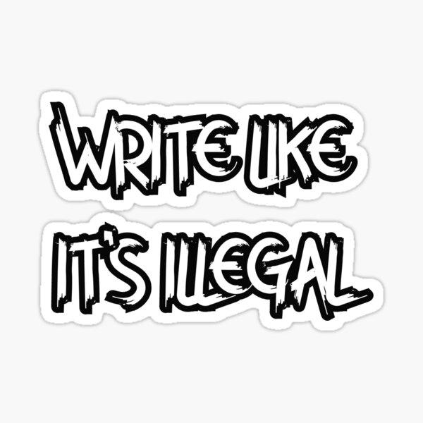 Write Like It's Illegal Sticker, Shirts & More Sticker