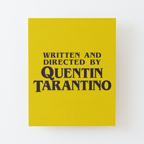 Written and Directed by Quentin Tarantino Wood Mounted Print