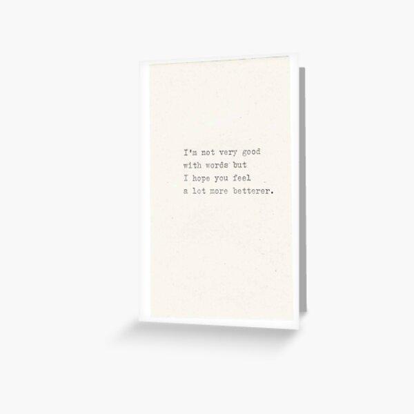 More Betterer Greeting Card