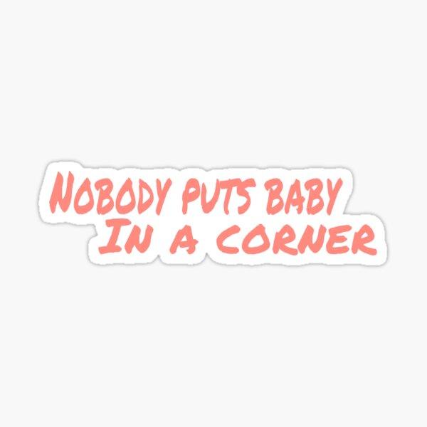 Personne ne met bébé dans un coin Sticker
