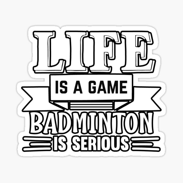 Badminton - Badminton is serious Sticker