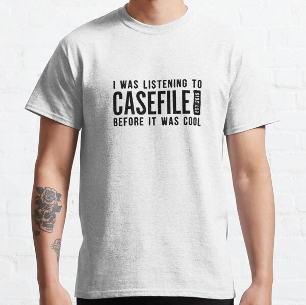 I Was Listening to Casefile Before it Was Cool (Dark) Classic T-Shirt