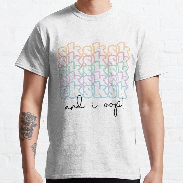 SKSKSK And I oop, VSCO Girl Classic T-Shirt