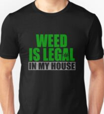Weed Is Legal In My House Unisex T-Shirt