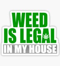Weed Is Legal In My House Sticker