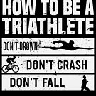 How To Be A Triathlete Funny Triathlon Sports von mjacobp