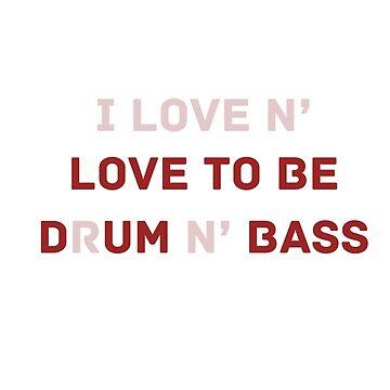 I love drum n bass dumbass #dnb white by luckynewbie