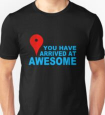 You Have Arrived At Awesome T-Shirt