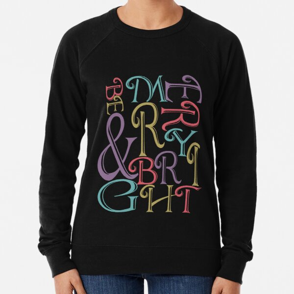 Be Merry and Bright Typography  Lightweight Sweatshirt
