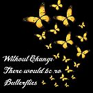 Butterfly art: Without Change, no butterflies von mjacobp