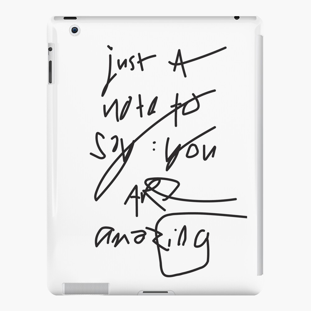 just a note to say: you are amazing iPad Case & Skin