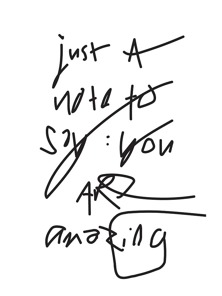 just a note to say: you are amazing by ashleysally00