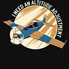 Clever I Need An Altitude Adjustment Aviation Design by GrandpasTees