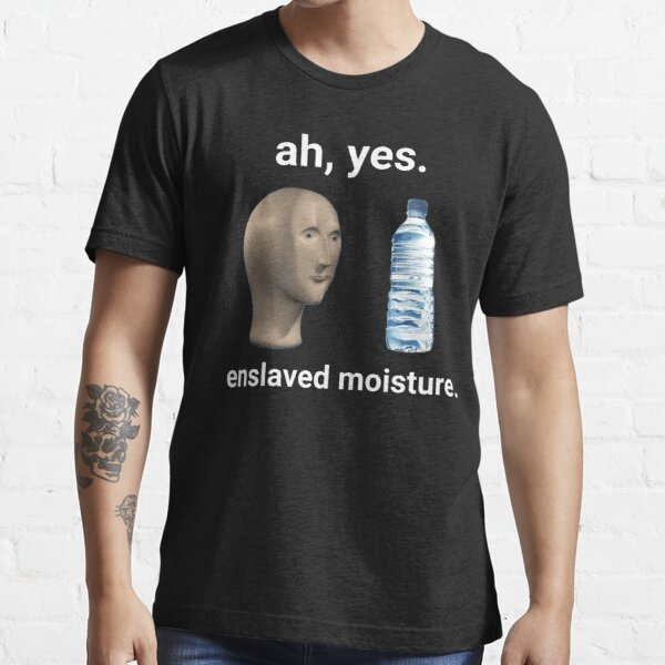 Ah Yes Enslaved Moisture  Essential T-Shirt