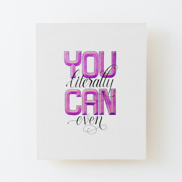 You Literally CAN Even! Wood Mounted Print