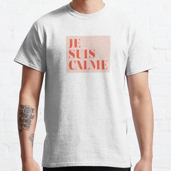 je suis calme Classic T-Shirt