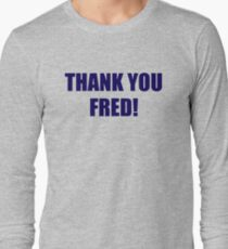 Thank You Fred! Long Sleeve T-Shirt
