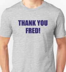 Thank You Fred! Unisex T-Shirt