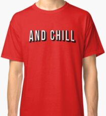 And Chill Classic T-Shirt