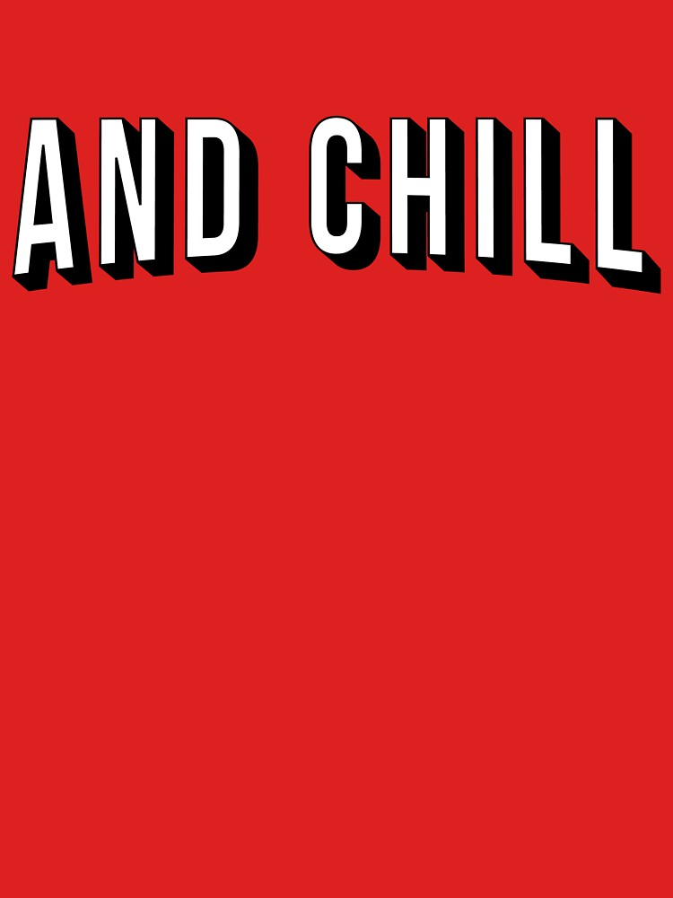 And Chill | Unisex T-Shirt