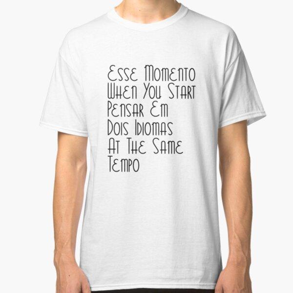 Esse Momento When You Start Portuguese Student English Learner Portugal Brazil Português Classic T-Shirt
