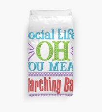 Social Life? OH, You Mean Marching Band Duvet Cover