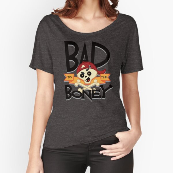 Bad to the Boney! Relaxed Fit T-Shirt