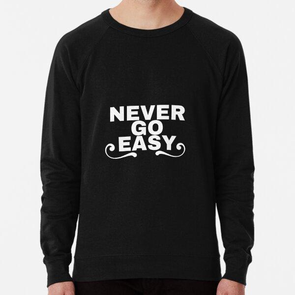 Never go easy Lightweight Sweatshirt