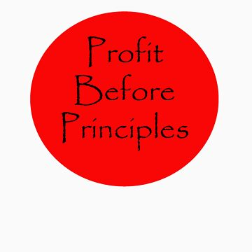 Profit Before Principles by SteveSharp