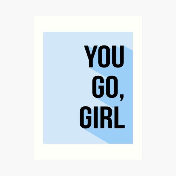 You Go Girl Art Print