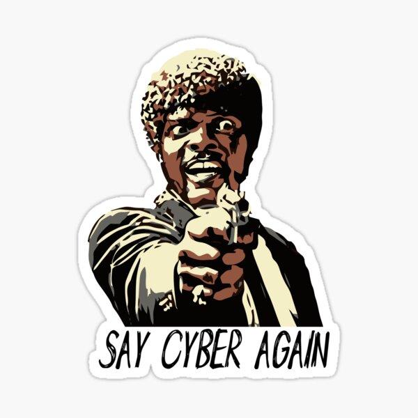 SAY CYBER AGAIN Sticker