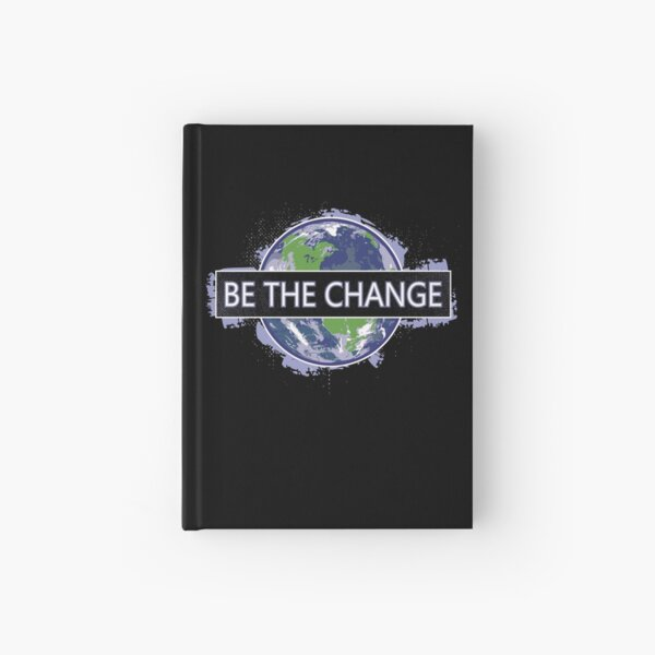 Be The Change ! Hardcover Journal