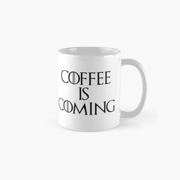 Coffee is Coming Classic Mug