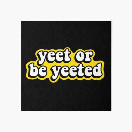Yeet or be Yeeted Art Board Print