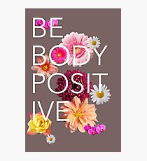 Be Body Positive  Photographic Print