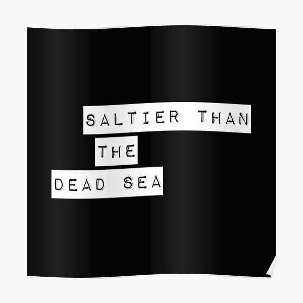 Saltier Than The Dead Sea Poster
