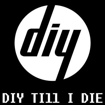 DIY Till I Die by AndrewACaldwell