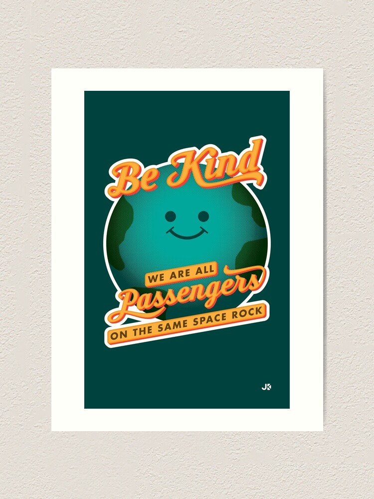 Alternate view of Be Kind - We Are All Passengers on the Same Space Rock Art Print