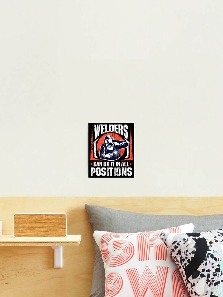 Welders Can Do It In All Positions Funny Welder Graphic Photographic Print By Sabertronics Redbubble
