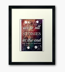 We're All Stories In The End Framed Print