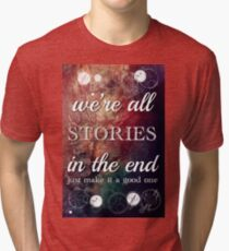 We're All Stories In The End Tri-blend T-Shirt