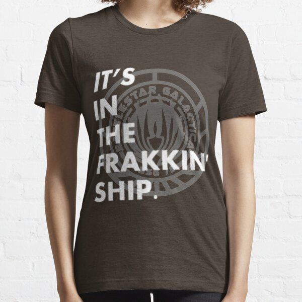 It's in the frakkin' ship! Essential T-Shirt
