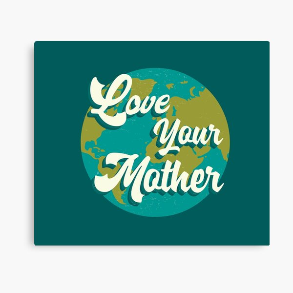 Climate Action Now- Love your Mother Canvas Print