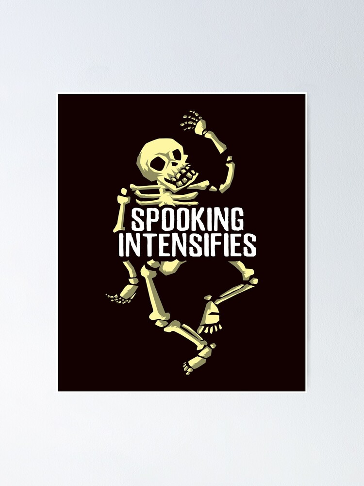 Spooking Intensifies Spooky Scary Skeleton Memes Funny Creepy Halloween Poster By Merchking1 Redbubble